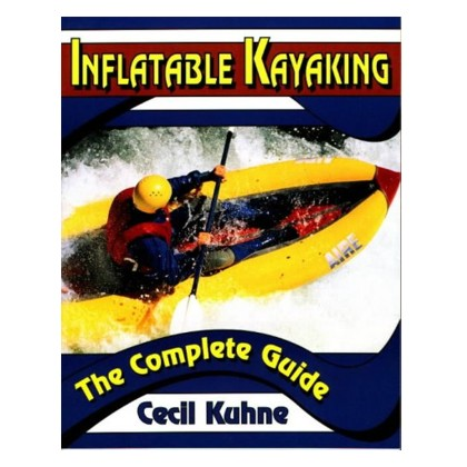 Inflatable Kayaking, the Complete Guide