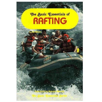 The Basic Essentials of Rafting