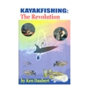 KayakFishing: The Revolution, by Ken Daubert