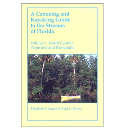Canoeing and Kayaking Guide to the Streams of Florida V.1