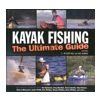 Kayak Fishing The Ultimate Guide